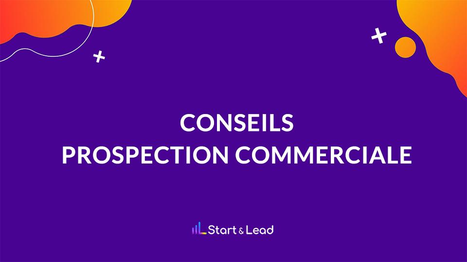 Conseils pour la prospection commerciale de l'équipe de vente Start & Lead
