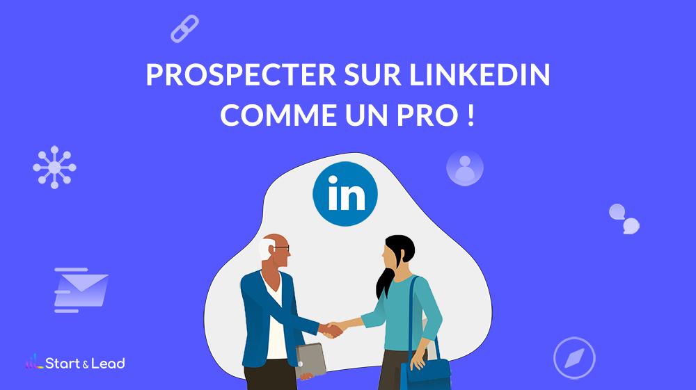 Comment bien utiliser LinkedIn pour prospecter efficacement ?